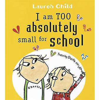 I am Too Absolutely Small for School by Lauren Child - 9781846168857
