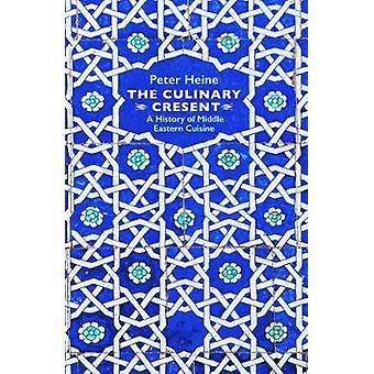 The Culinary Crescent - A History of Middle Eastern Cuisine by The Cul