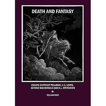 Death and Fantasy - Essays on Philip Pullman - C.S. Lewis - George Mac