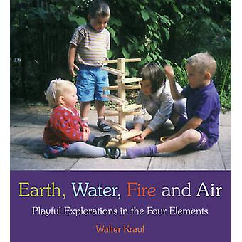 Earth - Water - Fire and Air - Playful Explorations in the Four Elemen