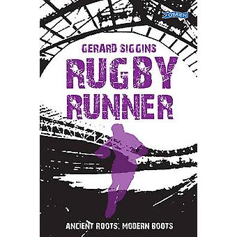 Rugby Runner - Ancient Roots - Modern Boots by Gerard Siggins - 978184
