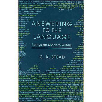 Beantwoorden aan de taal - Essays over moderne schrijvers door C. K. Stead-