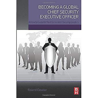 Devenir un Global Security Chief Executive Officer : comment un Guide pour la prochaine génération sécurité Leaders