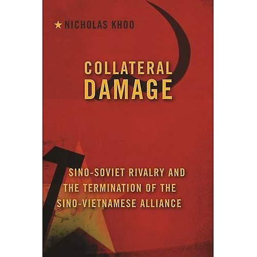 Collateral Damage  Sino-Soviet Rivalry and the Termination of the Sino-Vietnamese Alliance