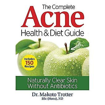 Den kompletta akne hälsa & Diet Guide: Naturligt klara hud utan antibiotika