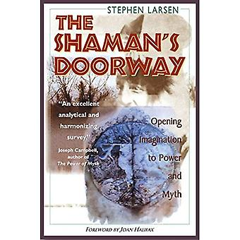 The Shaman's Doorway: Opening Imagination to Power & Myth