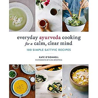 Everyday Ayurveda Cooking for�a Calm, Clear Mind: 100 Simple�Sattvic Recipes