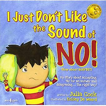 I Just Don't Like The Sound Of No!: My Story about Accepting 'No' for an Answer and Disagreeing . . . the Right Way!
