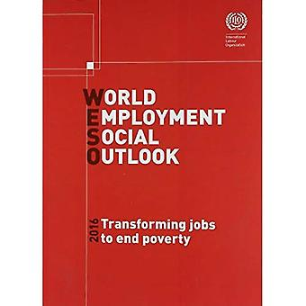 World Employment and Social Outlook 2016: Transforming Jobs to End Poverty