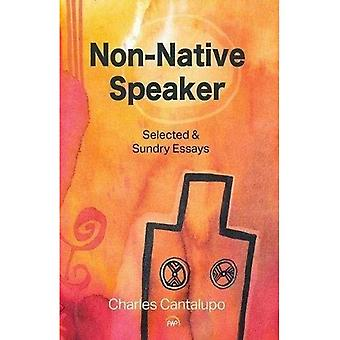 Non-native Speaker: Selected� and Sundry Essays