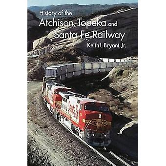 History of Atchison Topeka and Santa Fe Railway by Bryant & Jr. & Keith L.