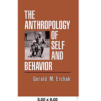 The Anthropology of Self and Behavior by Erchak & Gerald M.