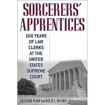 Sorcerers Apprentices 100 Years of Law Clerks at the United States Supreme Court by Ward & Artemus