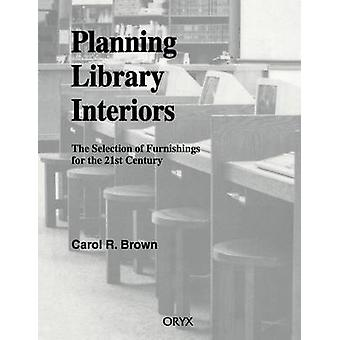 Planning Library Interiors The Selection of Furnishings for the 21st Century Second Edition by Brown & Carol