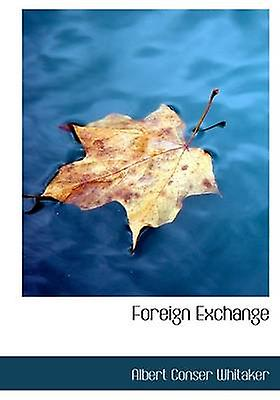 Foreign Exchange by Whitaker & Albert Conser