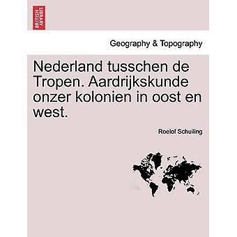Nederland tusschen de Tropen. Aardrijkskunde onzer kolonien in oost en west. by Schuiling & Roelof