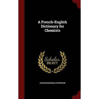 A FrenchEnglish Dictionary for Chemists by Patterson & Austin McDowell