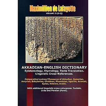 AkkadianEnglish Dictionary. Volume II GQ by De Lafayette & Maximillien