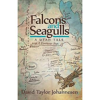 Falcons and Seagulls A Utah Tale by Johannesen & David Taylor