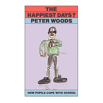 The Happiest Days How Pupils Cope with Schools by Woods & Peter