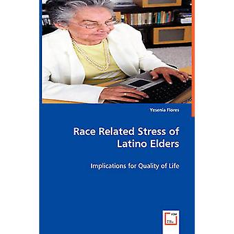 Race Related Stress of Latino Elders by Flores & Yesenia