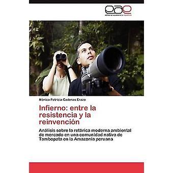 Infierno Entre La Resistencia y La Reinvencion por Cadenas Erazo y M. Nica Patricia