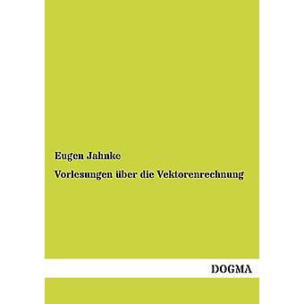 Vorlesungen Uber Die Vektorenrechnung par Jahnke & Eugen