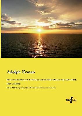 Reise Um Die Erde Durch NordAsien Und Die Beiden Oceane in Den Jahre 1828 1829 Und 1830 by Erhomme & Adolph