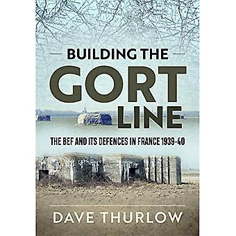 Building the Gort Line: The Bef and its Defences in France 1939-40