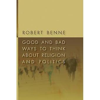Good and Bad Ways to Think About Religion and Politics by Robert Benn