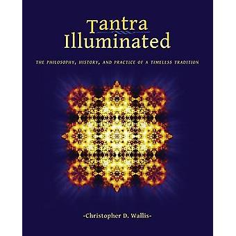 Tantra Illuminated - The Philosophy - History - and Practice of a Time