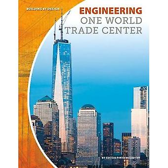 Engineering One World Trade Center by Cecilia Pinto McCarthy - 978153