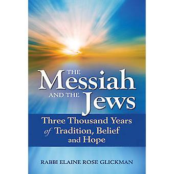 Messiah and the Jews - Three Thousand Years of Tradition - Belief and