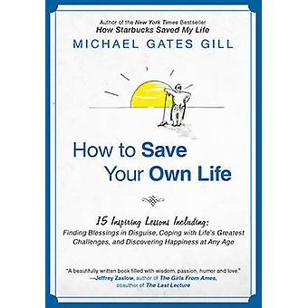 How to Save Your Own Life - 15 Inspiring Lessons Including - Finding Bl