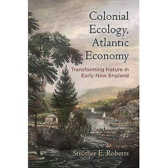 Colonial Ecology, Atlantic Economy: Transforming Nature� in Early New England (Early American Studies)