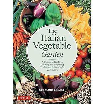 The Italian Vegetable Garden: A Complete Guide to Growing and Preparing Traditional Italian-Style Vegetables