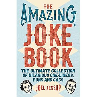 The Amazing Joke Book: Thea Ultimate Collection of Hilarious One-Liners, Puns and Gags The Amazing Joke Book: Thea Ultimate Collection of Hilarious One-Liners, Puns and Gags The Amazing Joke Book: Thea Ultimate Collection of Hilarious One-Liners, Puns and Gags The Amazing