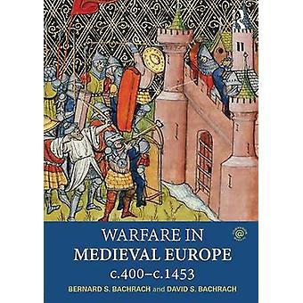 Warfare in Medieval Europe c.400c.1453 by Bernard S Bachrach & David S. Bachrach