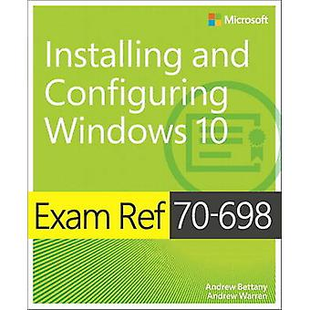 Exam Ref 70698 Installing and Configuring Windows 10 by Andrew Bettany & Andrew Warren