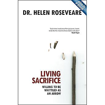 Living Sacrifice: Willing to be Whittled as an Arrow (Paperback) by Roseveare Helen