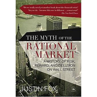 The Myth of the Rational Market - A History of Risk - Reward - and Del