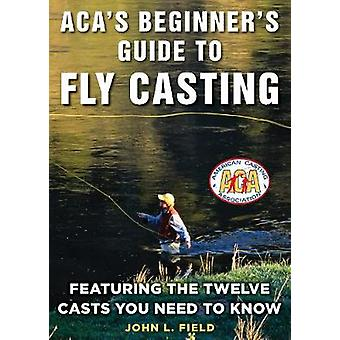 ACA's Beginner's Guide to Fly Casting - Featuring the Twelve Casts You