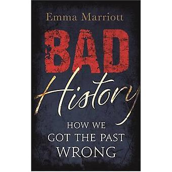 Bad History - How We Got the Past Wrong by Emma Marriott - 97817824357