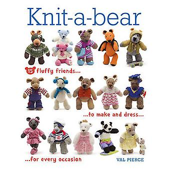 Knit-A-Bear - 15 Fluffy Friends to Make and Dress for Every Occasion b