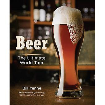 Beer - The Ultimate World Tour by Bill Yenne - 9781937994419 Book