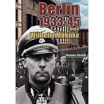 Berlin 1933-45 - Avec Wilhelm Mohnke by Thomas Fisher - 9782840483656
