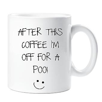 After This Coffee I'm Off For A Poo Mug