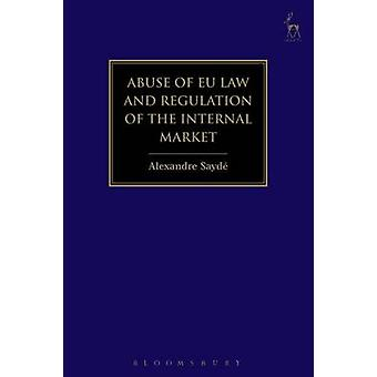 Abuse of EU Law and Regulation of the Internal Market by Alexandre Sa