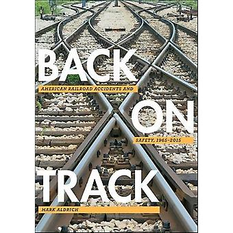 Back on Track - American Railroad Accidents and Safety - 1965-2015 by