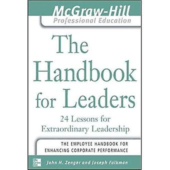 The Handbook for Leaders: 24 Lessons for Extraordinary Leadership (McGraw-Hill Professional Education Series)